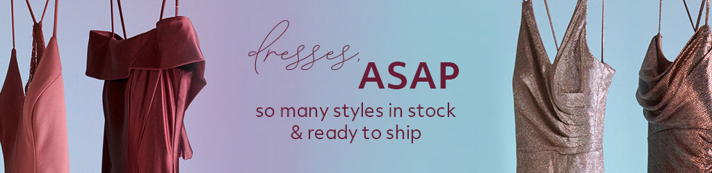 Dresses ASAP so many styles in stock and ready to ship