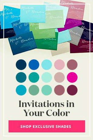 colorful wedding invitations in your color. SHOP EXCLUSIVE SHADES