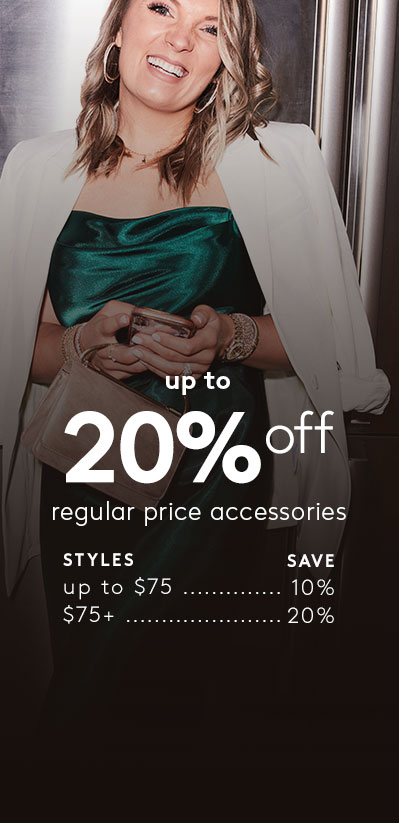 up to 20% off regular price accessories - Spend up to $75 Save 10% | Spend $75+ Save 20%