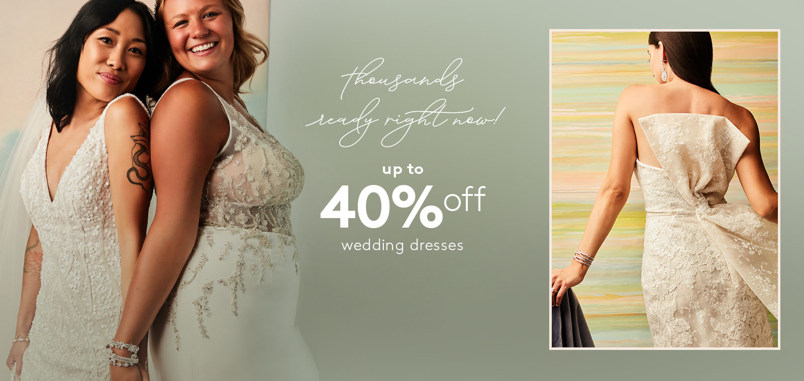 thousands ready right now! up to 40% off wedding dresses