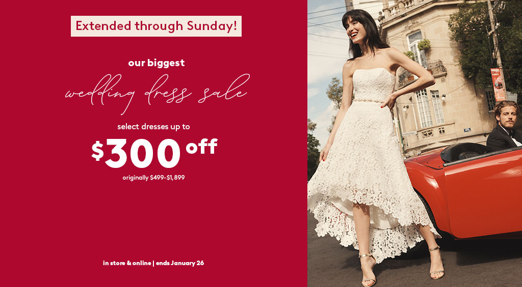 Extended through Sunday! Our biggest wedding dress sale - select dresses up to $300 off | originally $499-$1,899 | in-store and online | ends January 26