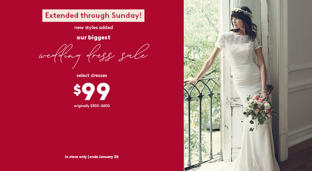 Extended trough Sunday! New styles added - our biggest wedding dress sale - select dresses $99, originally $300-$600