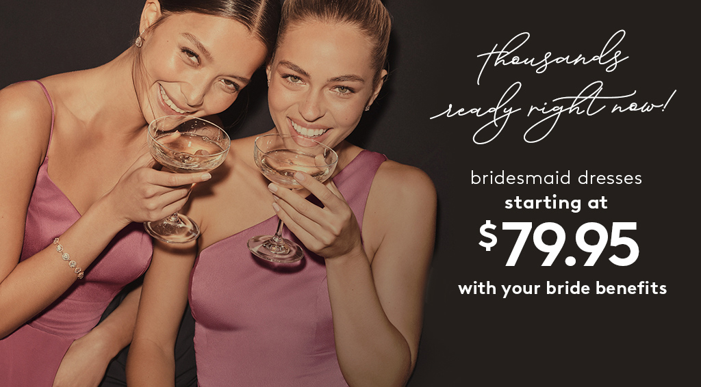 thousands ready right now! - bridesmaid dresses starting at $79.95