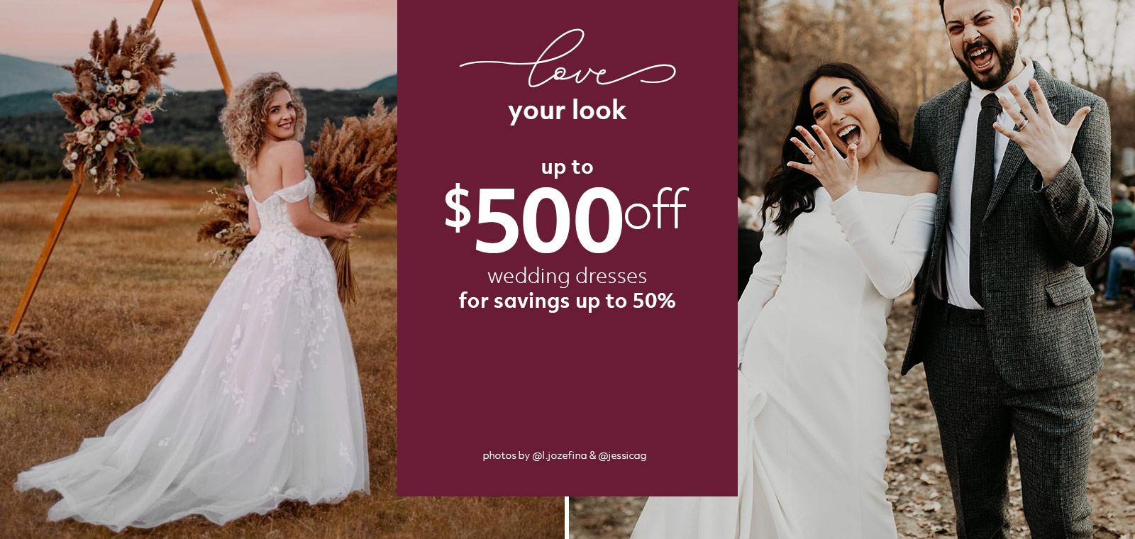 love your look - up to $500 off wedding dresses for saving up to 50% off - photos by @l.jozephina and @jessicag