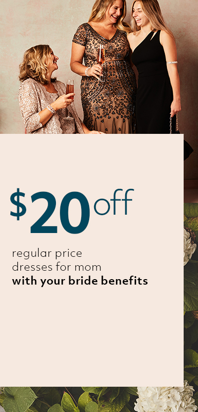 $20 off regular price dresses for mom with your bride benefits