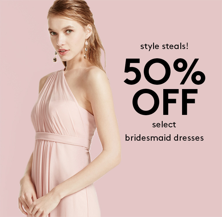 Style steals | 50% off select bridesmaid dresses