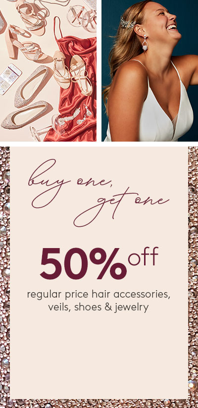 Buy one, get one 50% off regular price haid accessories, veils, shoes and jewelry