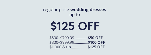 regular price wedding dressesup to $125 OFF. $500–$799.99 get $50 OFF. $800–$999.99 get $100 OFF $1,000 & up get $125 OFF