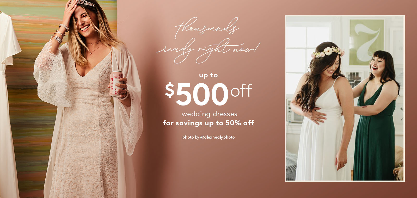 thousands ready right now! up to $500 off wedding dresses