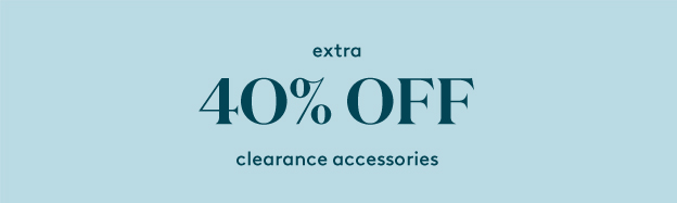 extra 40% off clearance accessories
